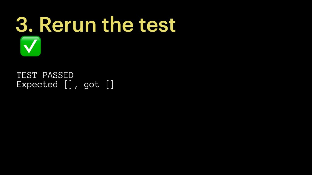 3. Rerun the test ✅ TEST PASSED Expected [], go...