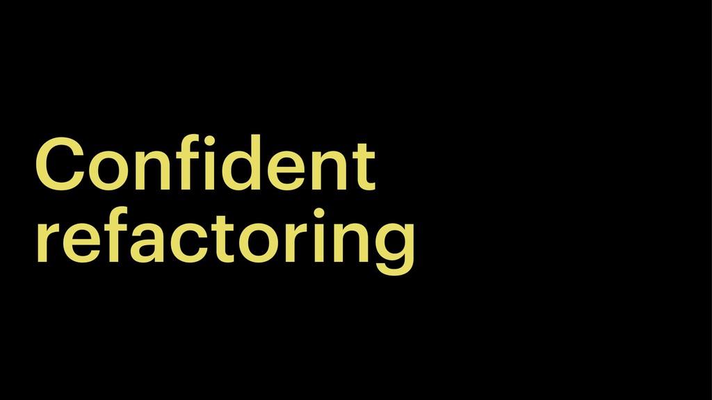 Confident refactoring