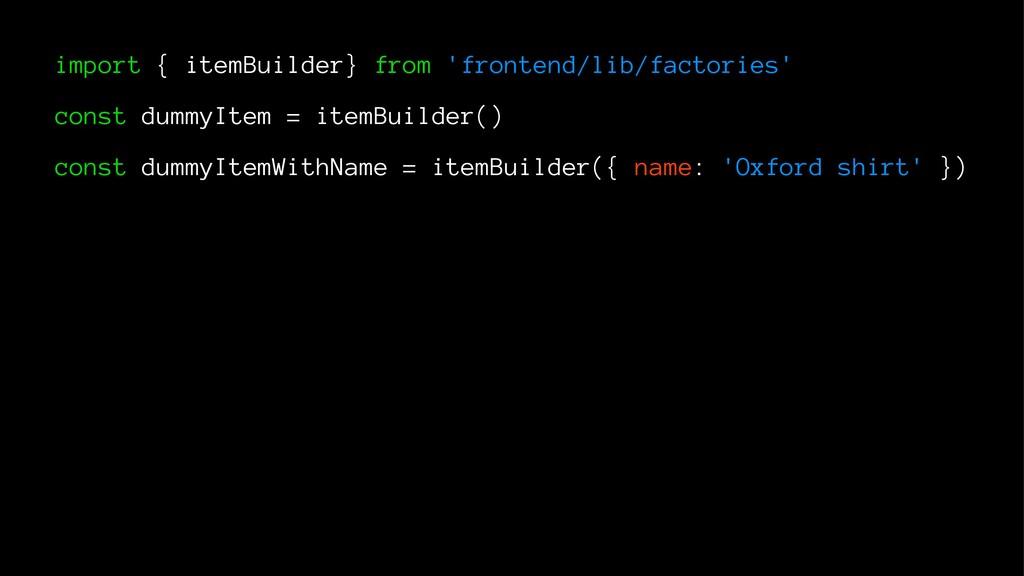 import { itemBuilder} from 'frontend/lib/factor...