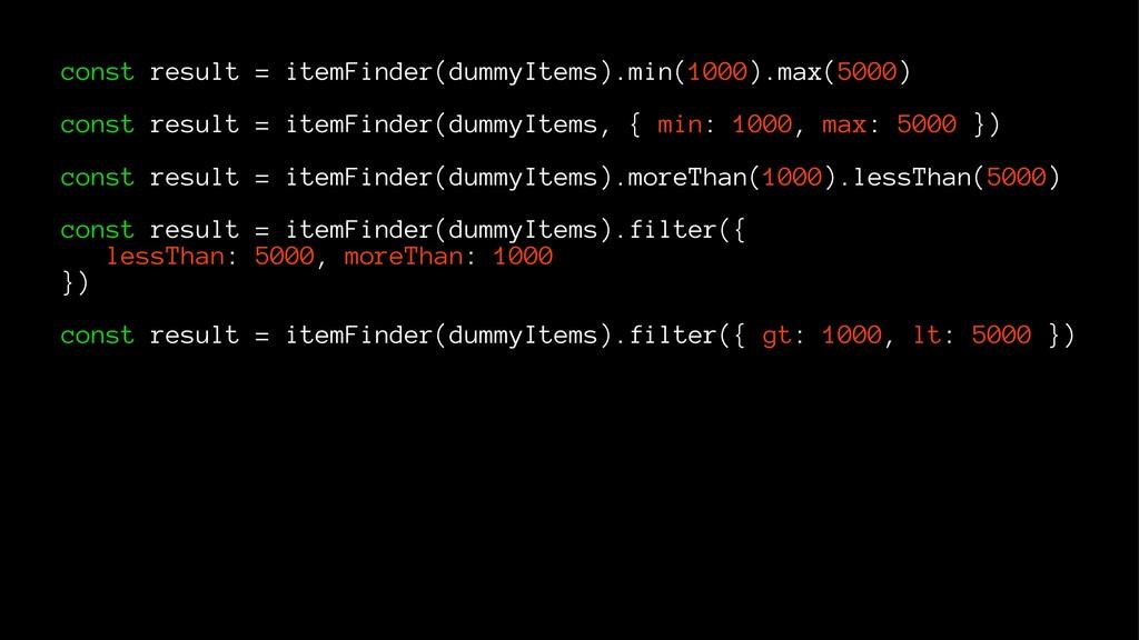 const result = itemFinder(dummyItems).min(1000)...
