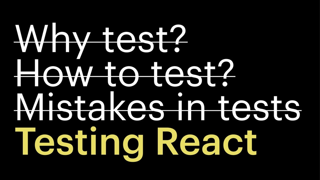 Why test? How to test? Mistakes in tests Testin...