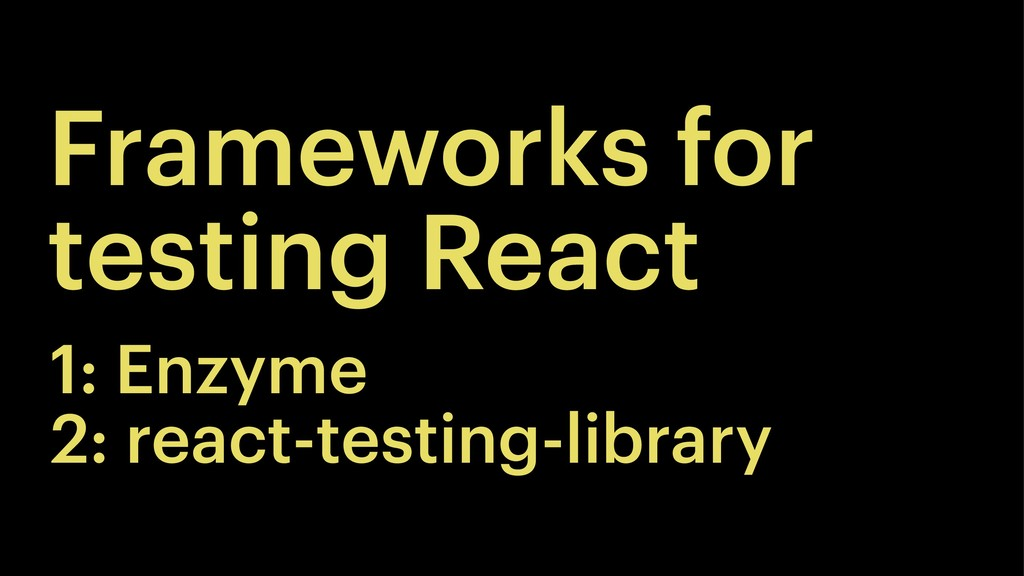 Frameworks for testing React 1: Enzyme 2: react...