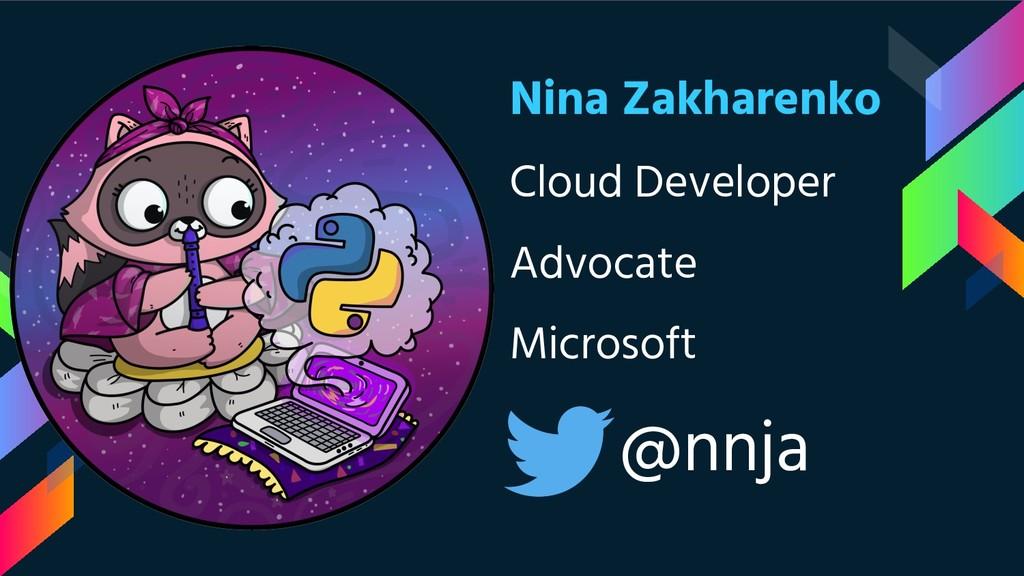 Nina Zakharenko Cloud Developer Advocate Micros...