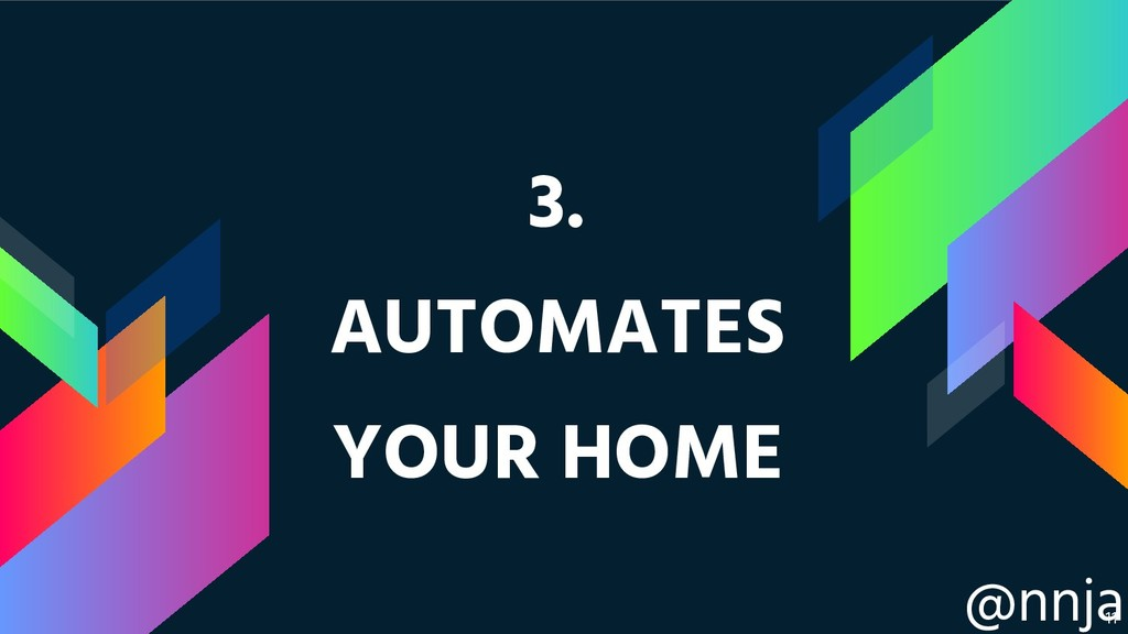 @nnja 3. AUTOMATES YOUR HOME !11