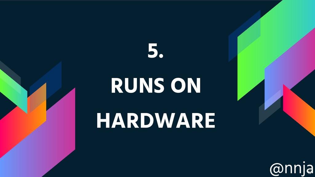 @nnja 5. RUNS ON HARDWARE !17