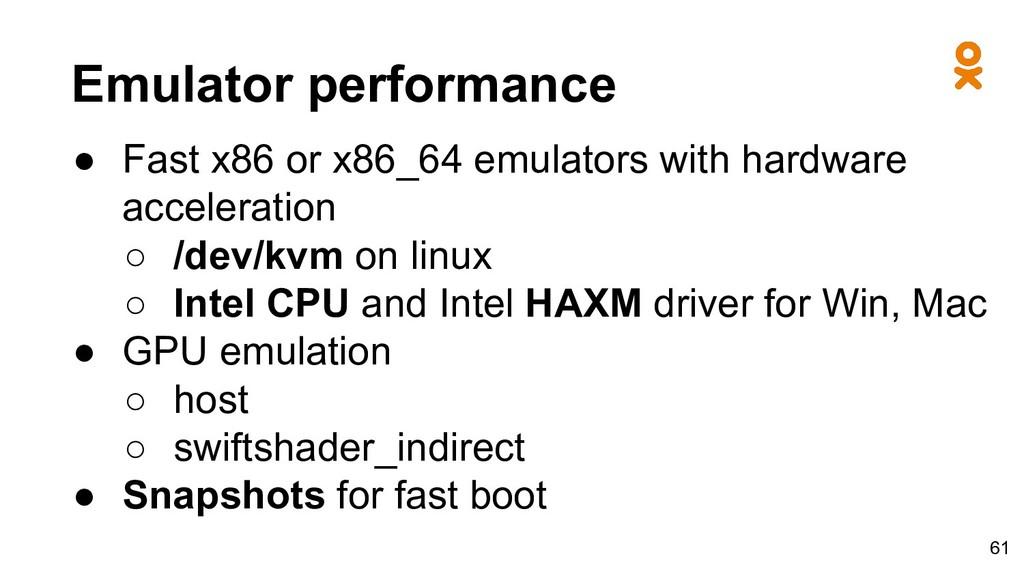 Emulator performance ● Fast x86 or x86_64 emula...