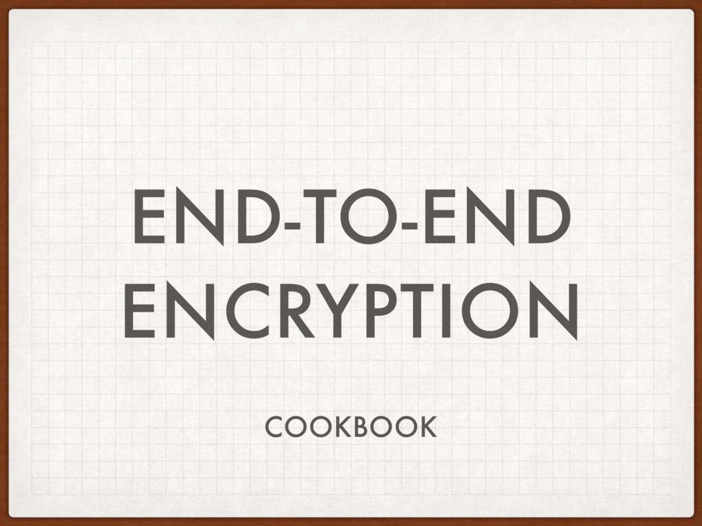 END-TO-END ENCRYPTION COOKBOOK