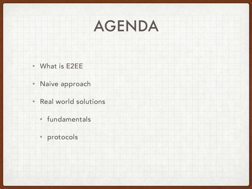 AGENDA • What is E2EE • Naive approach • Real w...