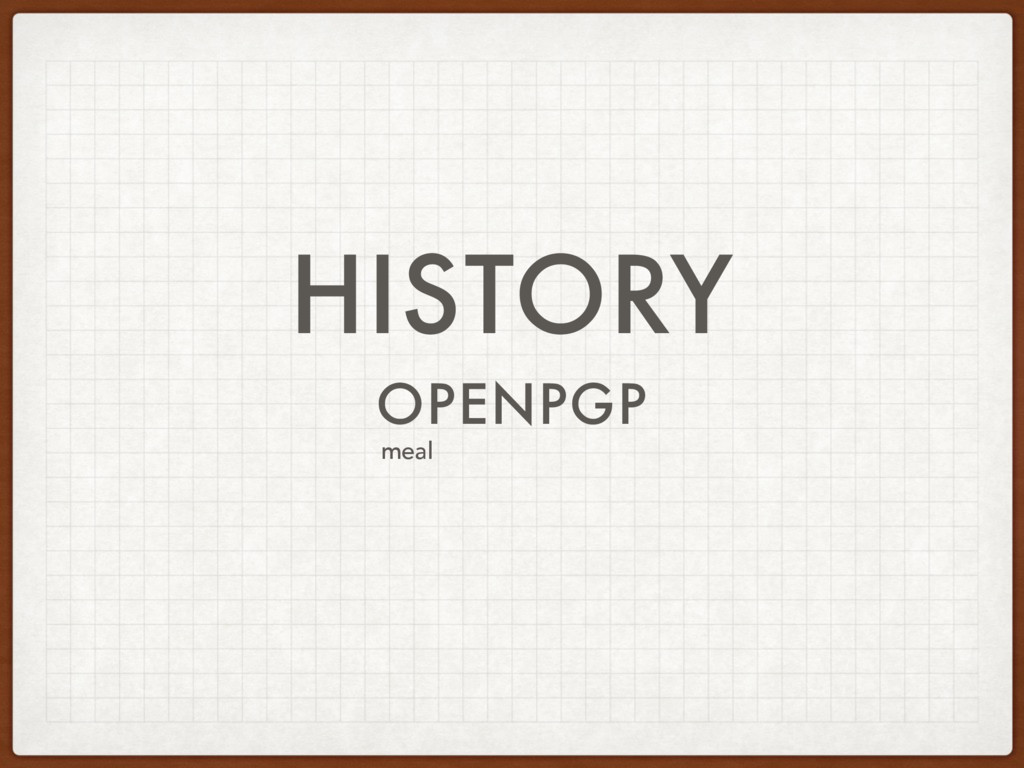 HISTORY OPENPGP meal