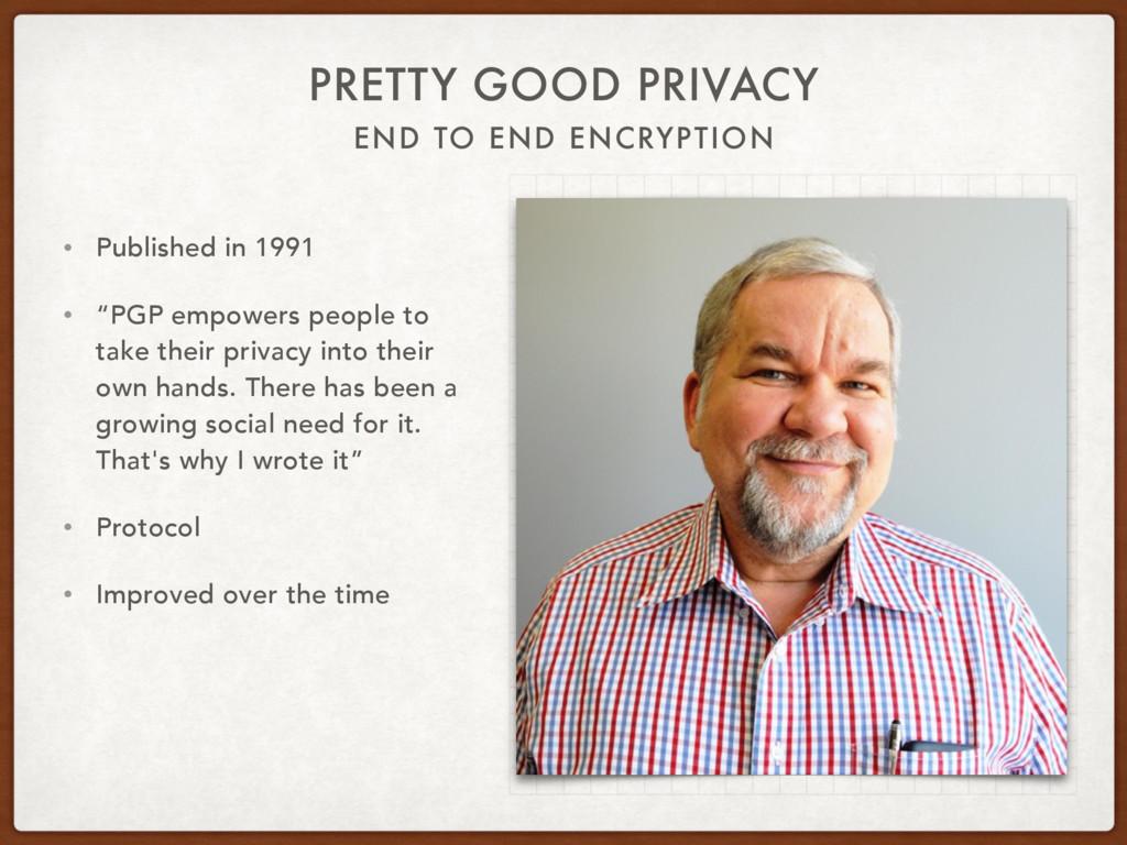 END TO END ENCRYPTION PRETTY GOOD PRIVACY • Pub...
