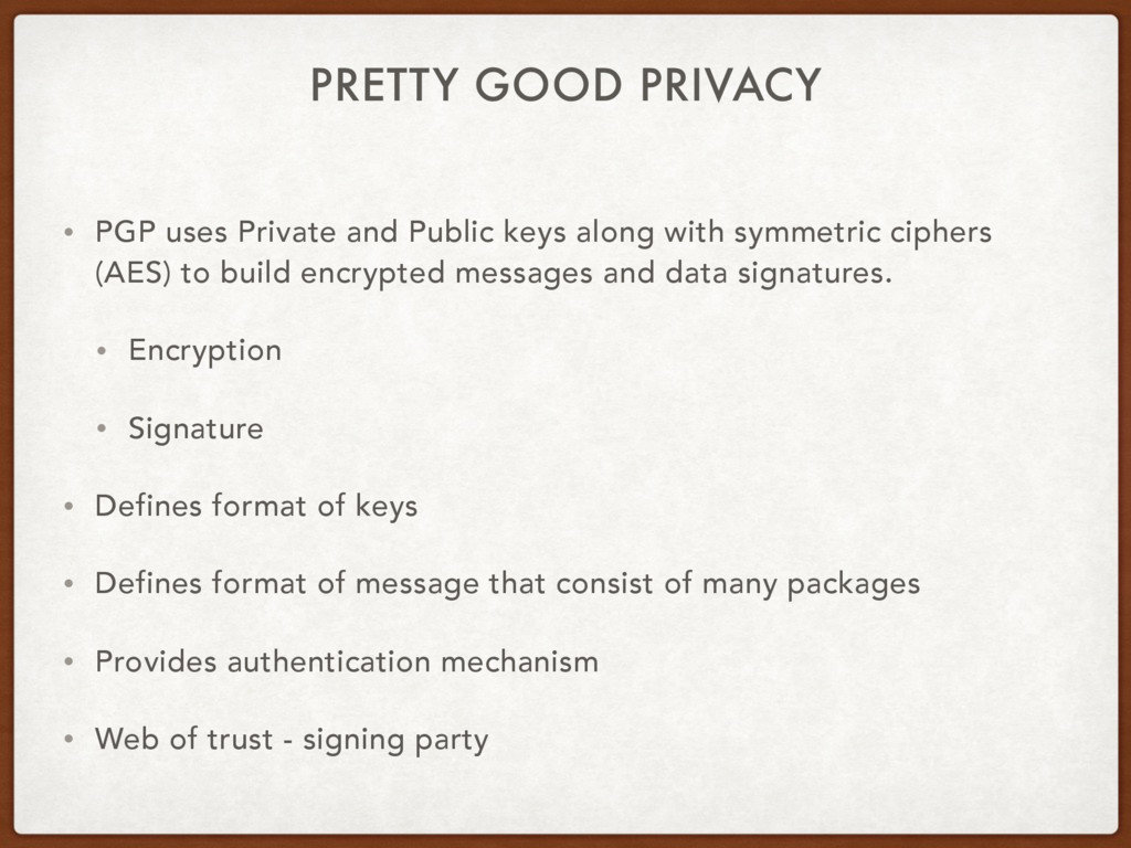 PRETTY GOOD PRIVACY • PGP uses Private and Publ...