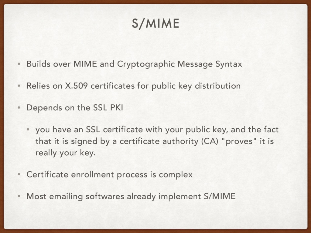 S/MIME • Builds over MIME and Cryptographic Mes...