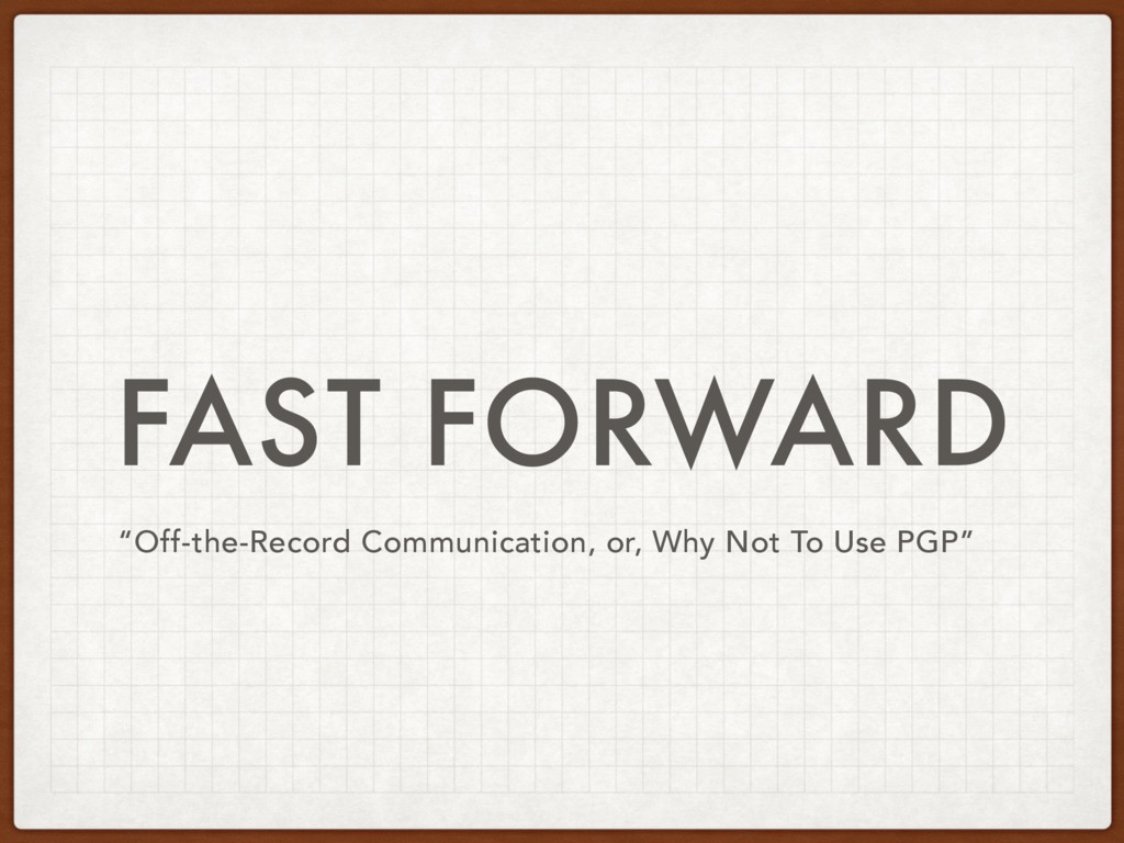 """FAST FORWARD """"Off-the-Record Communication, or,..."""