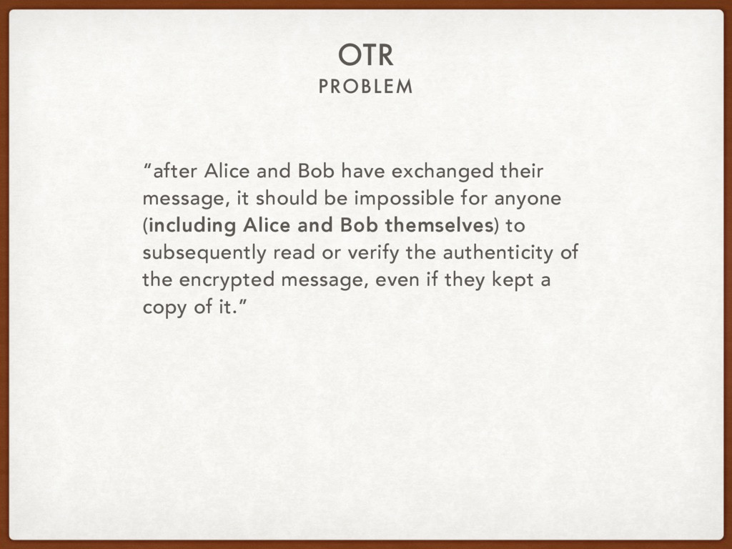 """OTR PROBLEM """"after Alice and Bob have exchanged..."""