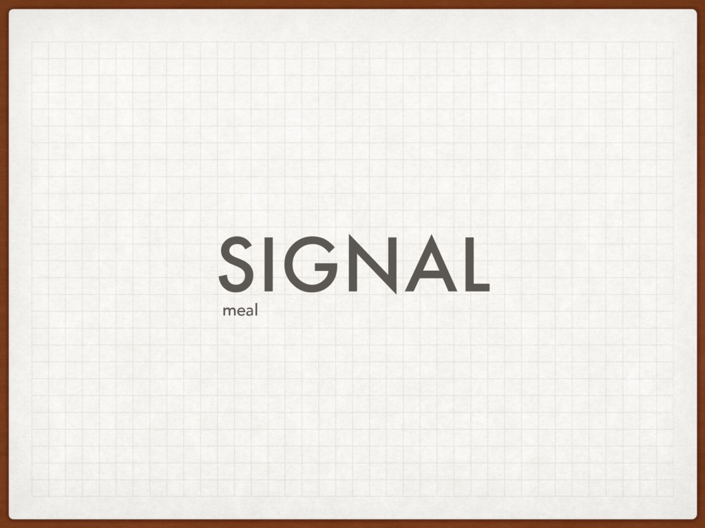 SIGNAL meal