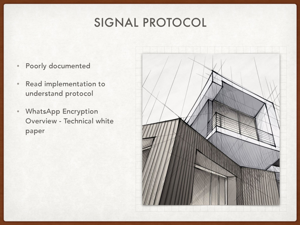 SIGNAL PROTOCOL • Poorly documented • Read impl...