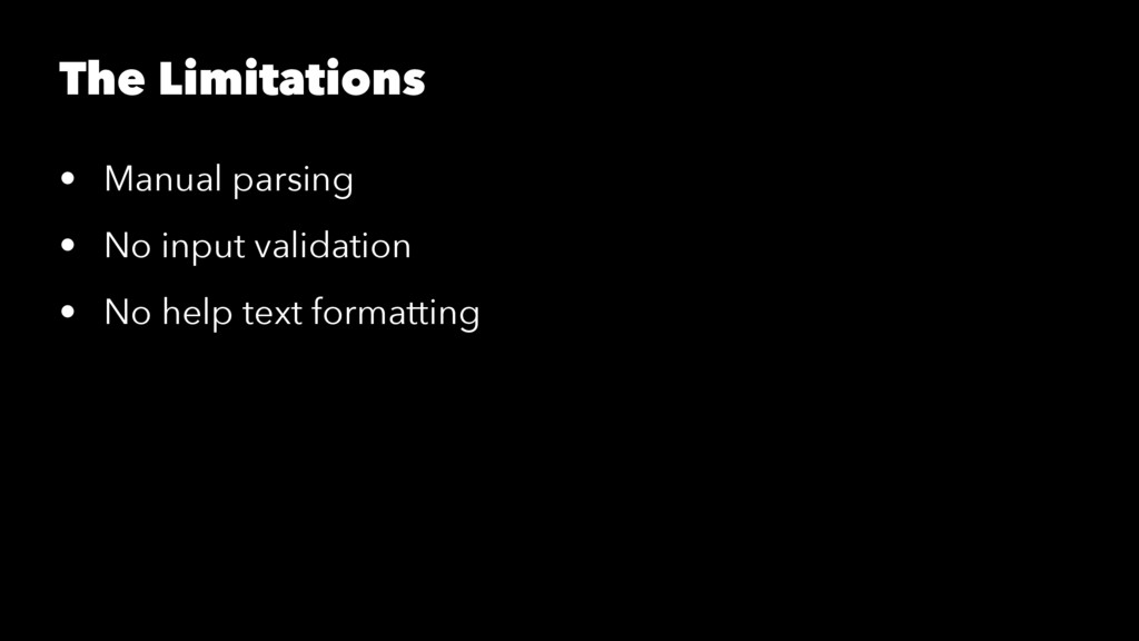 The Limitations • Manual parsing • No input val...