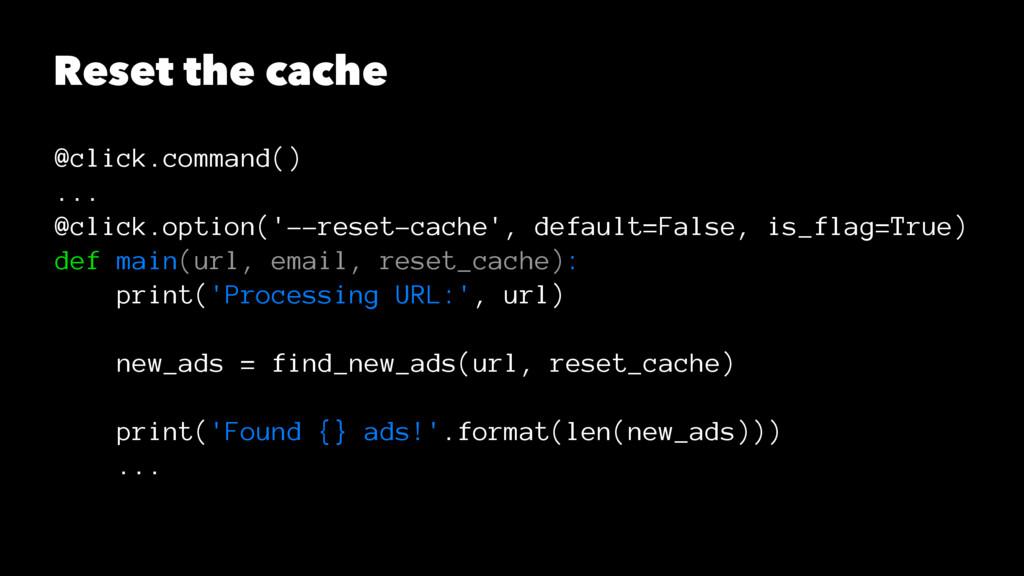 Reset the cache @click.command() ... @click.opt...