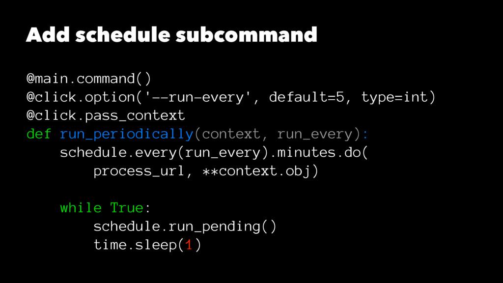 Add schedule subcommand @main.command() @click....
