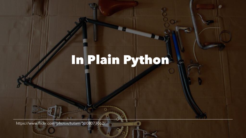 In Plain Python https://www.flickr.com/photos/tu...