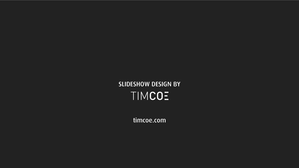 SLIDESHOW DESIGN BY timcoe.com