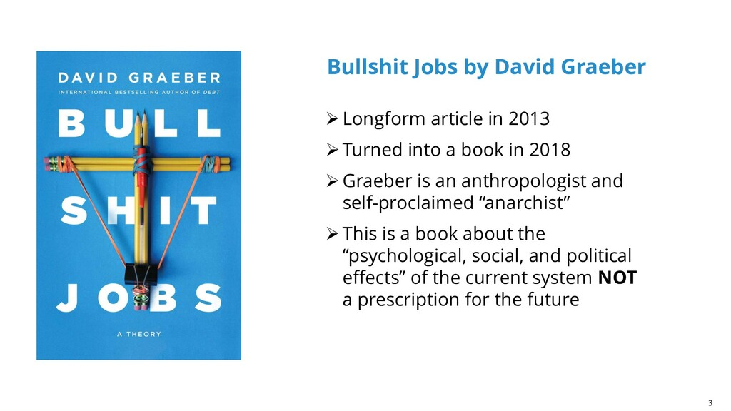 3 Bullshit Jobs by David Graeber ➢Longform arti...