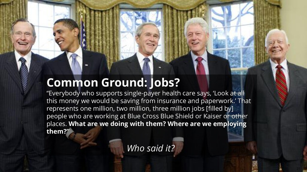 """21 Common Ground: Jobs? """"Everybody who supports..."""