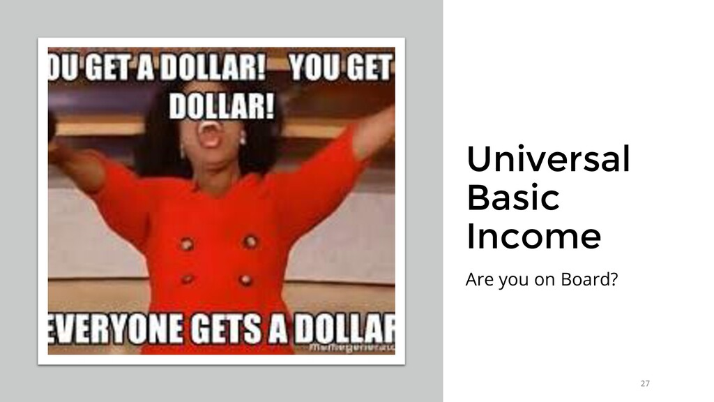 Universal Basic Income Are you on Board? 27