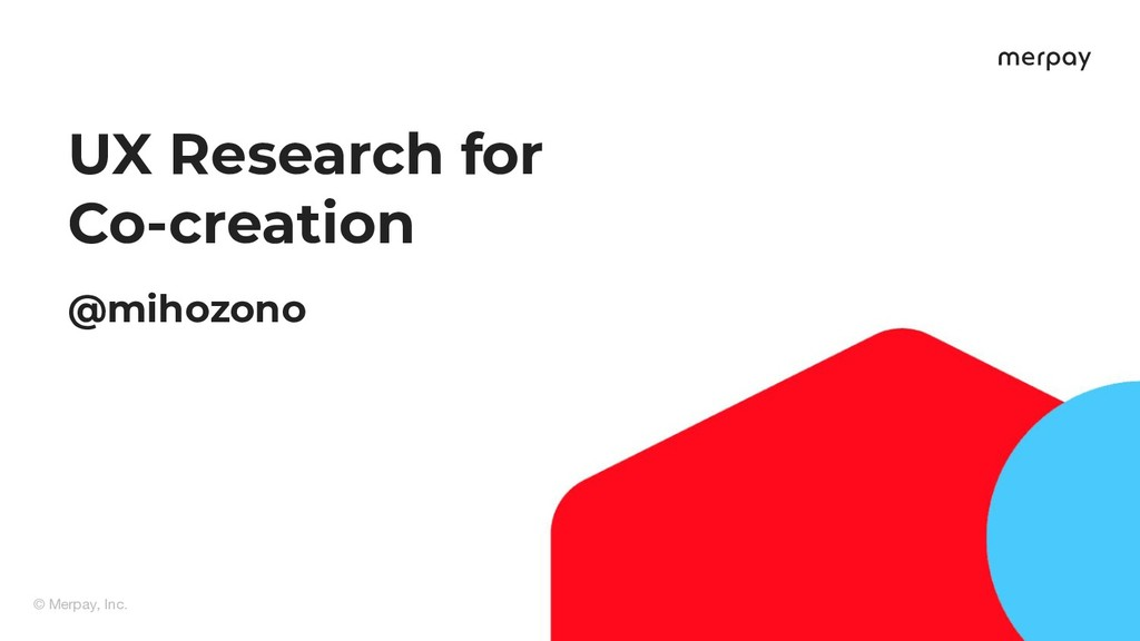 © Merpay, Inc. 1 UX Research for Co-creation @m...