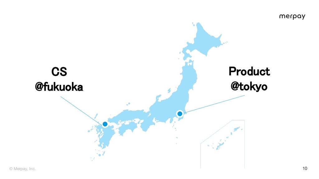 © Merpay, Inc. 10 C  @fukuoka Product @tokyo