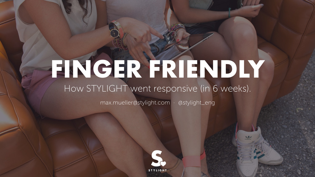 FINGER FRIENDLY How STYLIGHT went responsive (i...