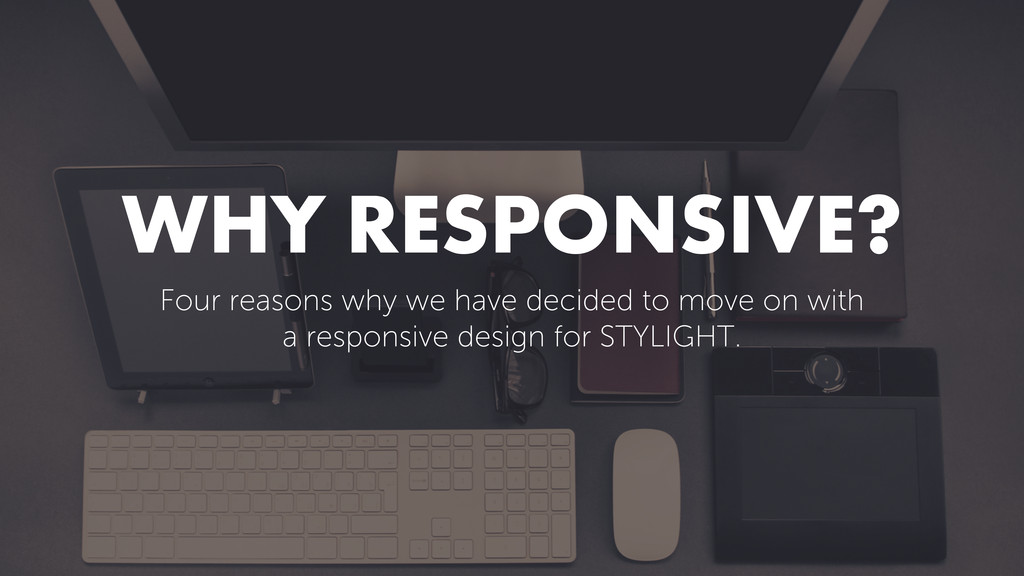 WHY RESPONSIVE? Four reasons why we have decide...