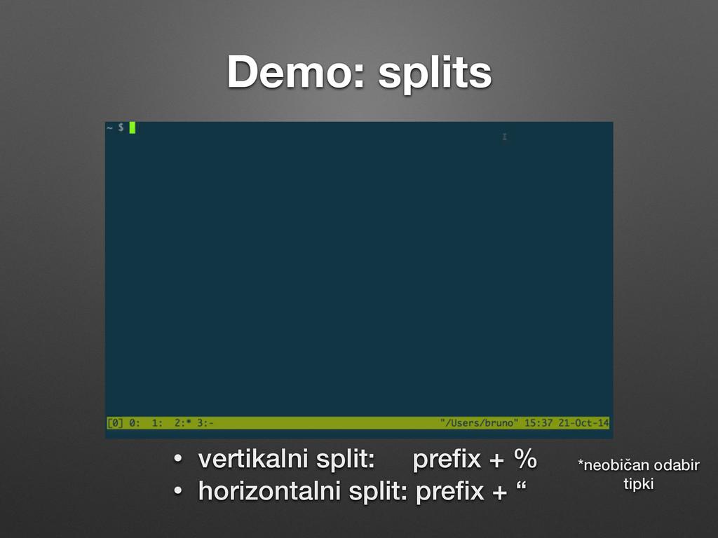 Demo: splits • vertikalni split: prefix + % • ho...
