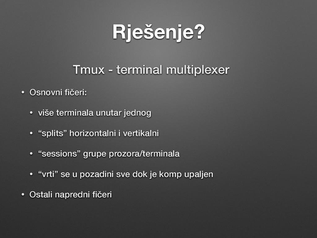 Rješenje? Tmux - terminal multiplexer • Osnovni...
