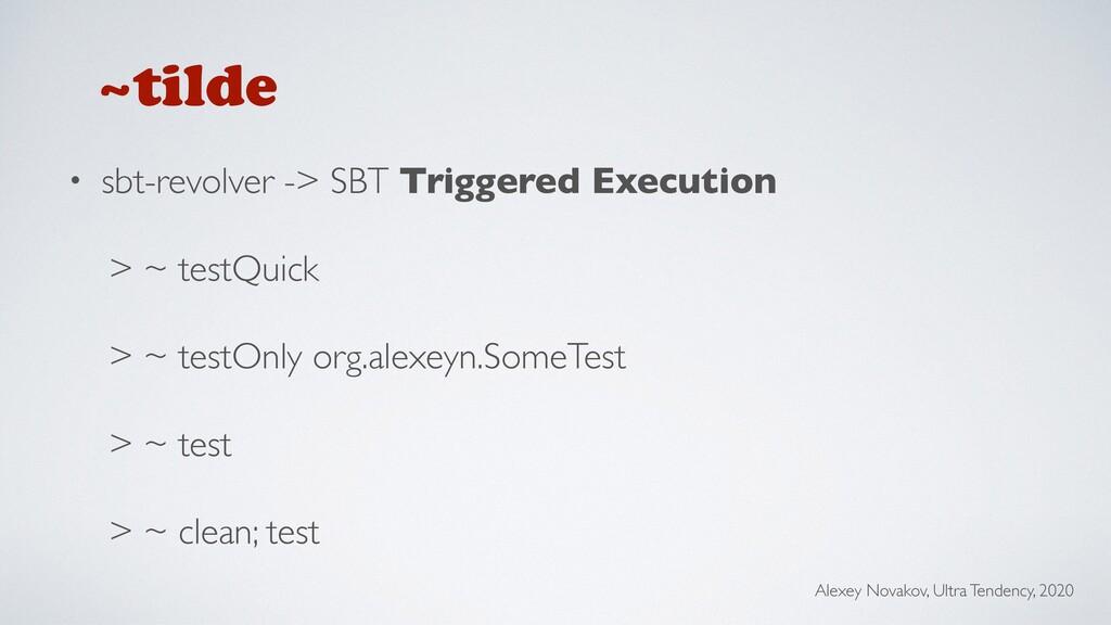 • sbt-revolver -> SBT Triggered Execution > ~ t...