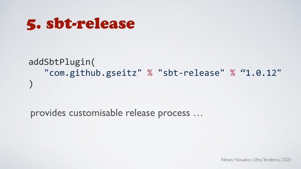 "5. sbt-release addSbtPlugin( ""com.github.gseitz..."