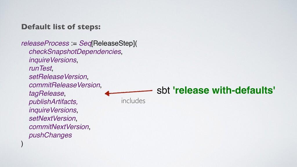 releaseProcess := Seq[ReleaseStep]( checkSnapsh...