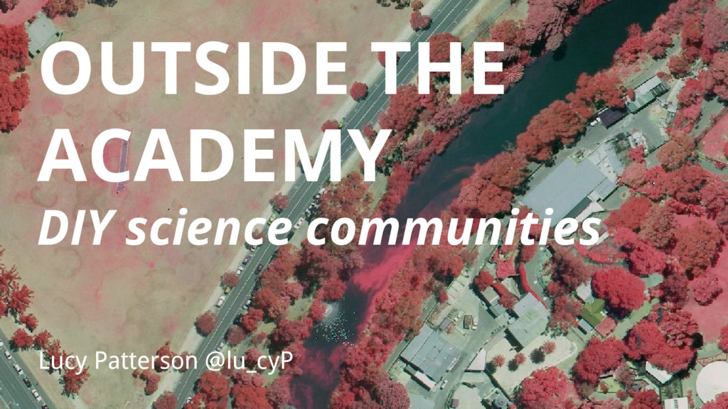 OUTSIDE THE ACADEMY DIY science communities Luc...