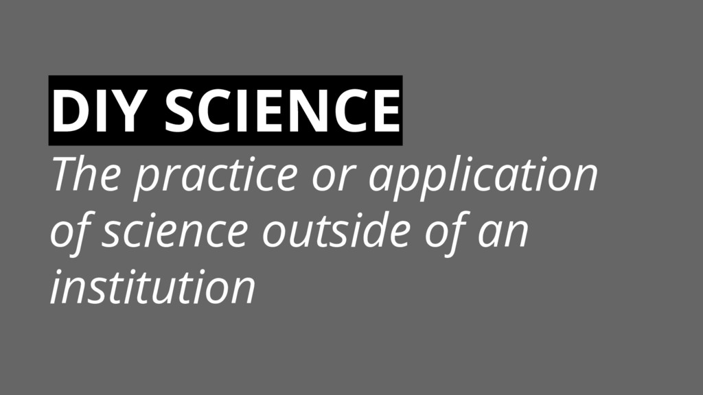 DIY SCIENCE The practice or application of scie...