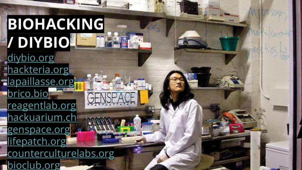 BIOHACKING / DIYBIO diybio.org hackteria.org la...