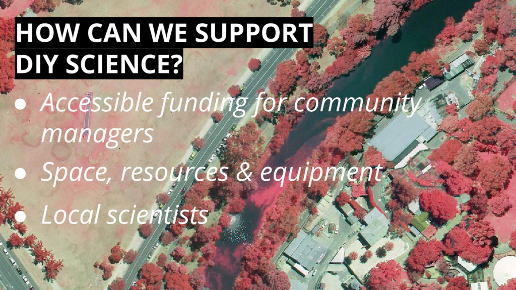 HOW CAN WE SUPPORT DIY SCIENCE? ● Accessible fu...