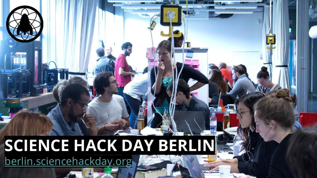SCIENCE HACK DAY BERLIN berlin.sciencehackday.o...