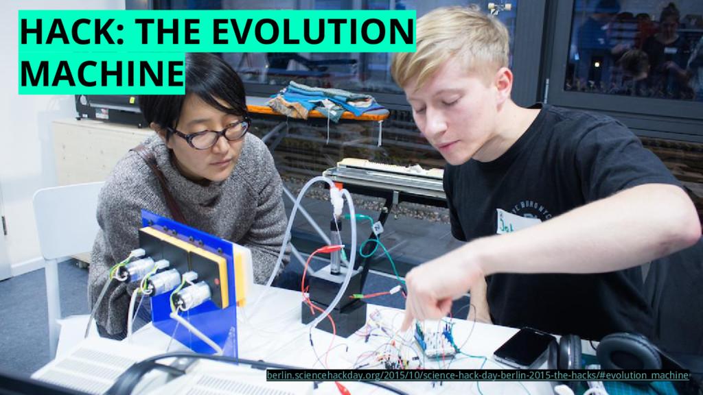 SCIENCE WHAT? HACK: THE EVOLUTION MACHINE berli...