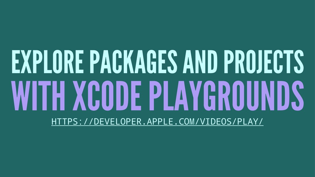 EXPLORE PACKAGES AND PROJECTS WITH XCODE PLAYGR...