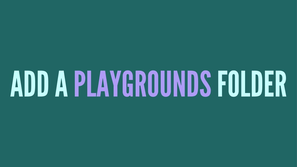 ADD A PLAYGROUNDS FOLDER
