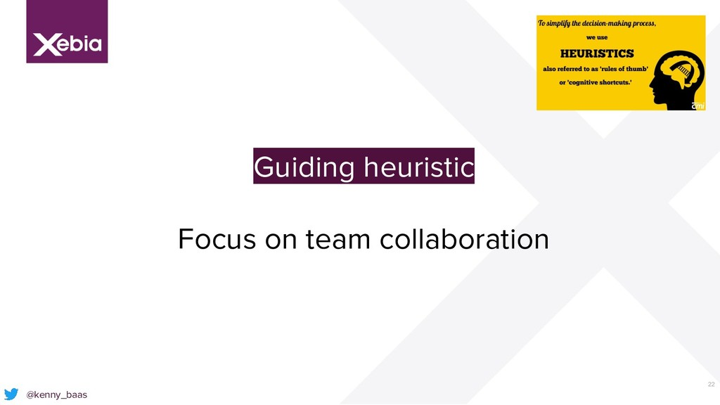 22 @kenny_baas Guiding heuristic Focus on team ...