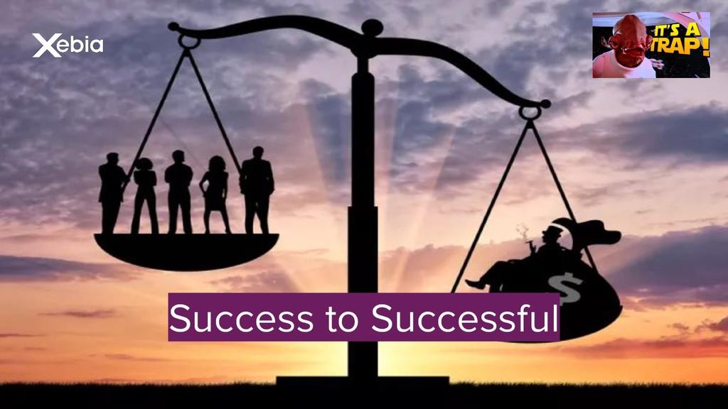 Success to Successful