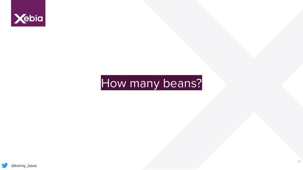 46 @kenny_baas How many beans?
