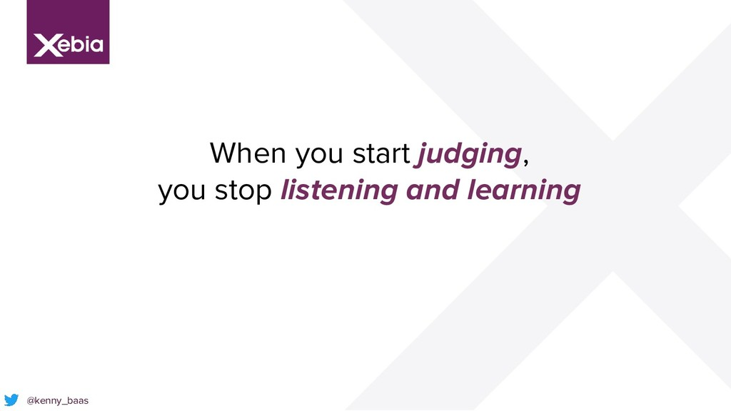 @kenny_baas When you start judging, you stop li...