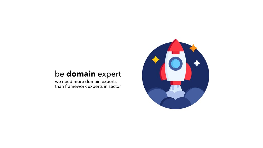 be domain expert we need more domain experts  ...